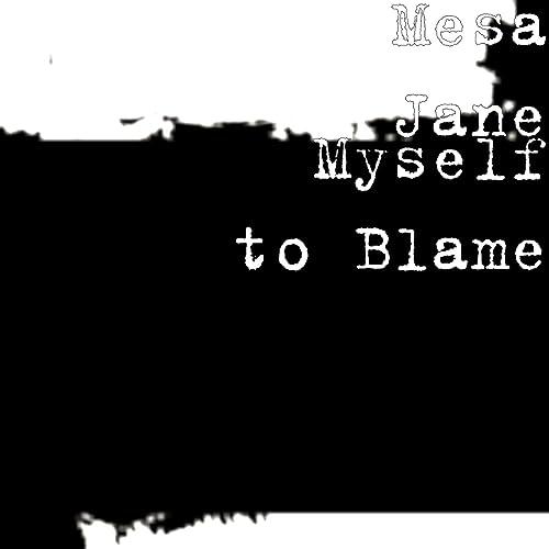 Myself to Blame by Mesa Jane on Amazon Music - Amazon.com