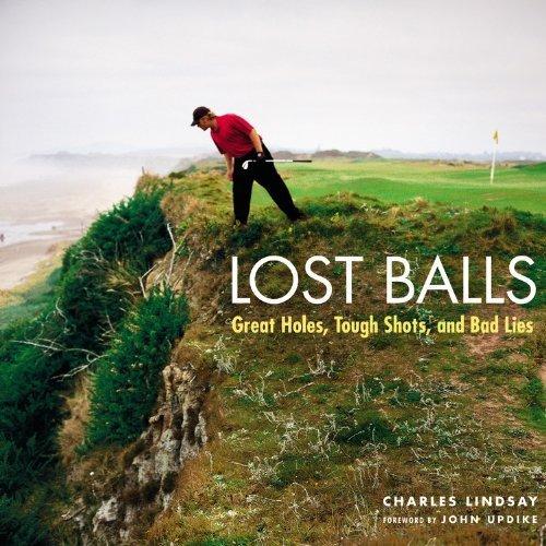 Lost Balls: Great Holes, Tough Shots, and Bad Lies by Charles Lindsay (2005) Hardcover