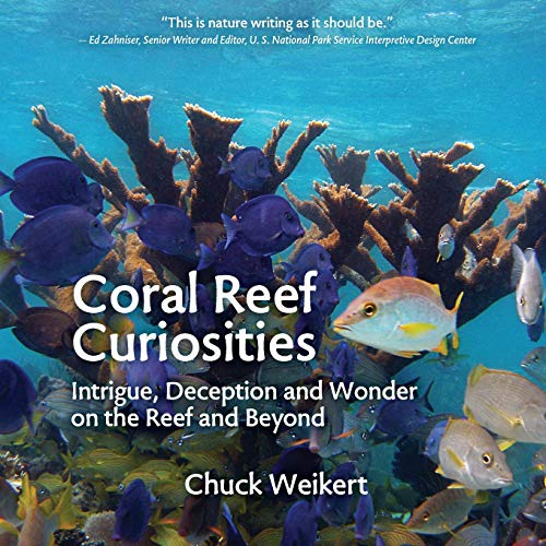 Compare Textbook Prices for Coral Reef Curiosities: Intrigue, Deception and Wonder on the Reef and Beyond  ISBN 9781732526532 by Weikert, Chuck