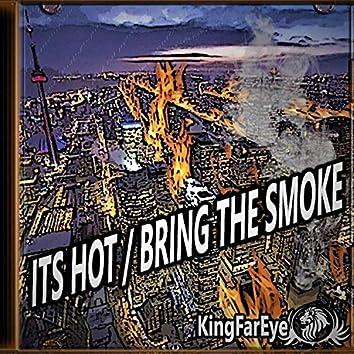 It's Hot/ Bring the Smoke