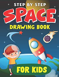 Step by Step Space Drawing Book for Kids: Explore, Fun with Learn... How To Draw Planets, Stars, Astronauts, Space Ships a...