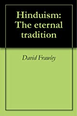 Hinduism: The eternal tradition Kindle Edition