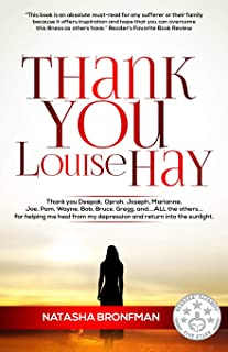 Thank You Louise Hay: Thank you Deepak, Oprah, Joseph, Marianne, Joe, Pam, Wayne, Bob, Bruce, Gregg, and...ALL the others....