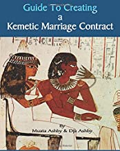 Guide to Kemetic Relationships and Creating a Kemetic Marriage Contract (Volume 2)