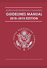 FEDERAL SENTENCING GUIDELINES MANUAL 2018-2019 EDITION