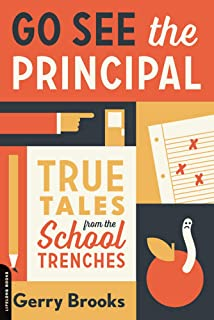 Go See the Principal: True Tales from the School Trenches