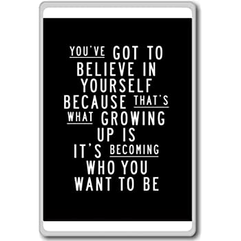 You've Got To Believe In Yourself Because. - motivational inspirational quotes fridge magnet