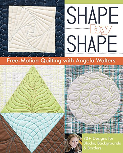 Shape by Shape Free-Motion Quilting with Angela Walters: 70+ Designs for Blocks, Backgrounds & Borders (English Edition)