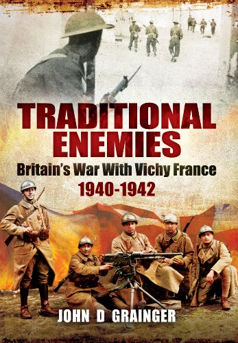 Traditional Enemies: Britain's War with Vichy France 1940-1942