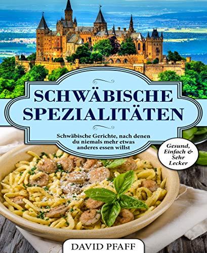 Schwäbische Spezialitäten : Schwäbische Gerichte, nach denen du niemals mehr etwas anderes essen willst
