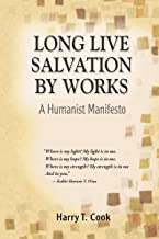 Long Live Salvation by Works: A Humanist Manifesto
