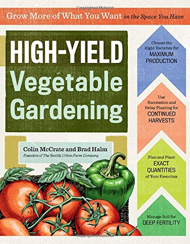 High-Yield Vegetable Gardening: Grow More of What...