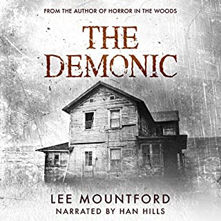 The Demonic     Supernatural Horror Series, Book 1              Written by:                                                                                                                                 Lee Mountford                               Narrated by:                                                                                                                                 Hannibal Hills                      Length: 7 hrs and 44 mins     6 ratings     Overall 4.3