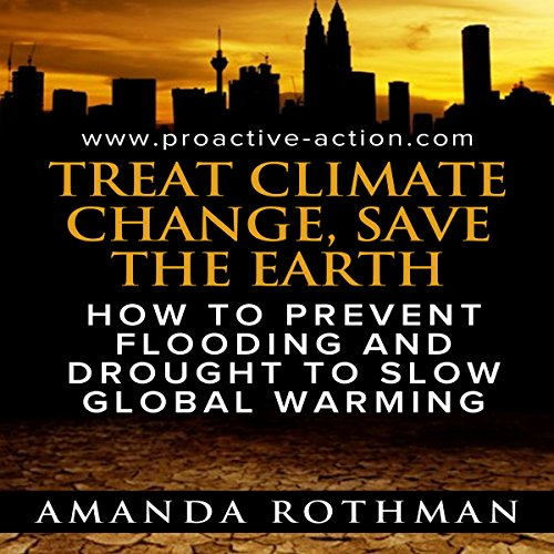 Treat Climate Change, Save the Earth: How to Prevent Flooding and Drought to Slow Global Warming audiobook cover art