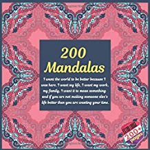 200 Mandalas I want the world to be better because I was here. I want my life, I want my work, my family, I want it to mean something and if you are ... life better then you are wasting your time.