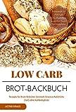 Low Carb Brot-Backbuch Rezepte für Brote Brötchen Semmeln Gewürze Aufstriche (fast) ohne Kohlenhydrate Brotrezepte für Anfänger kohlenhydratarm weizenfrei Backen  Diät Abnehmen