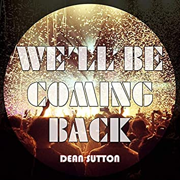 We'll Be Coming Back