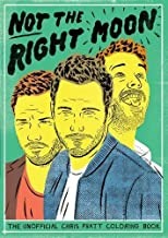Not The Right Moon: The Unofficial Chris Pratt Coloring Book