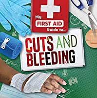 Cuts and Bleeding (My First Aid Guide To...)