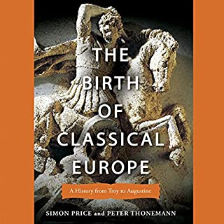The Birth of Classical Europe     A History from Troy to Augustine              De :                                                                                                                                 Simon Price,                                                                                        Peter Thonemann                               Lu par :                                                                                                                                 Don Hagen                      Durée : 14 h et 47 min     Pas de notations     Global 0,0