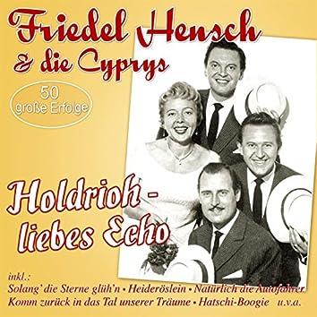 Holdrioh - liebes Echo  50 große Erfolge