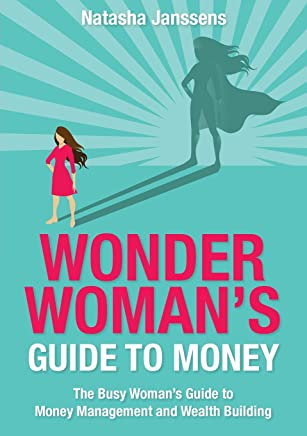 Wonder Woman's Guide to Money: The Busy Woman's Guide to Money Management and Wealth Building