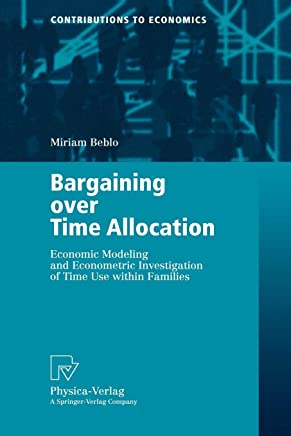 Bargaining over Time Allocation: Economic Modeling and Econometric Investigation of Time Use within Families (Contributions to Economics)