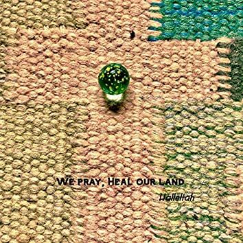 We Pray, Heal Our Land