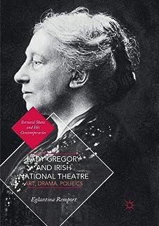 Lady Gregory and Irish National Theatre: Art, Drama, Politics