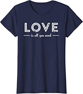 LOVE is All You Need T-Shirt for Women or Kids