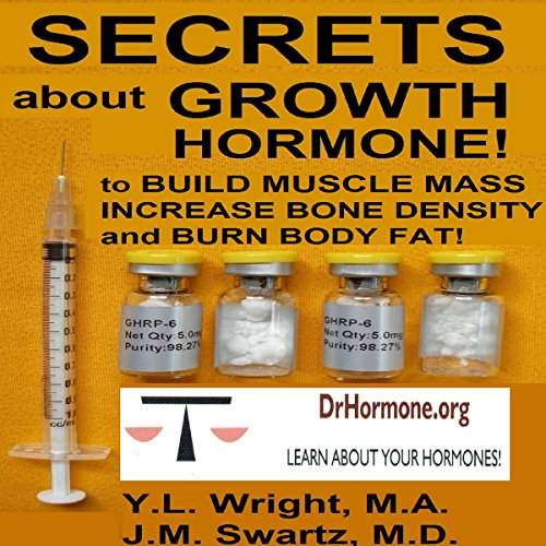 Secrets About Growth Hormone: To Build Muscle Mass, Increase Bone Density, and Burn Body Fat!: Bioidentical Hormones, Book 3