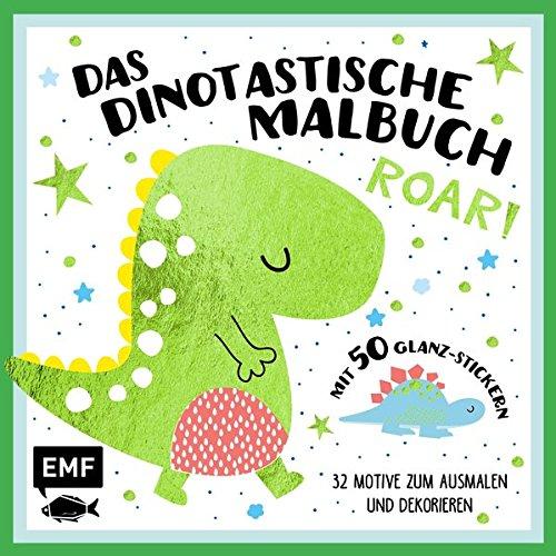 Das dinotastische Malbuch: 32 Motive zum Ausmalen und Dekorieren mit 50 Glanz-Stickern