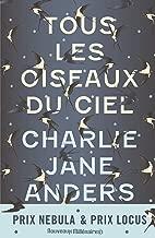 Tous les oiseaux du ciel (Nouveaux Millénaires) (French Edition)