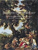 Joachim Von Sandrart: Ein Europaischer Kunstler Und Theoretiker Zwischen Italien Und Deutschland (Romische Studien Der Bibliotheca Hertziana)