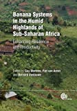 Banana Systems in the Humid Highlands of Sub-Saharan Africa: Enhancing Resilience and Prod...