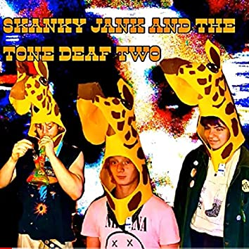 Skanky Jank and the Tone Deaf Two