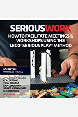 Serious Work: How to Facilitate Meetings & Workshops Using the LEGO Serious Play Method Paperback