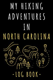 """My Hiking Adventures In North Carolina Log Book: Record All Your Hikes, Hiking Trail Journal With Prompts - 6"""" x 9"""" Travel..."""
