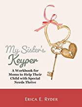 My Sister's Keyper: A Workbook for Moms to Help Their Child with Special Needs Thrive