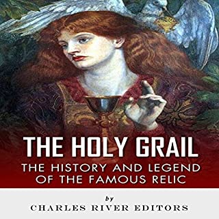 The Holy Grail     The History and Legend of the Famous Relic              Written by:                                                                                                                                 Charles River Editors                               Narrated by:                                                                                                                                 John Gagnepain                      Length: 1 hr and 13 mins     Not rated yet     Overall 0.0