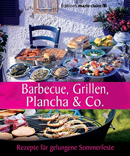 Barbecue, Grillen, Plancha & Co.: Rezepte für gelungene Sommerfeste (Éditions marie claire)