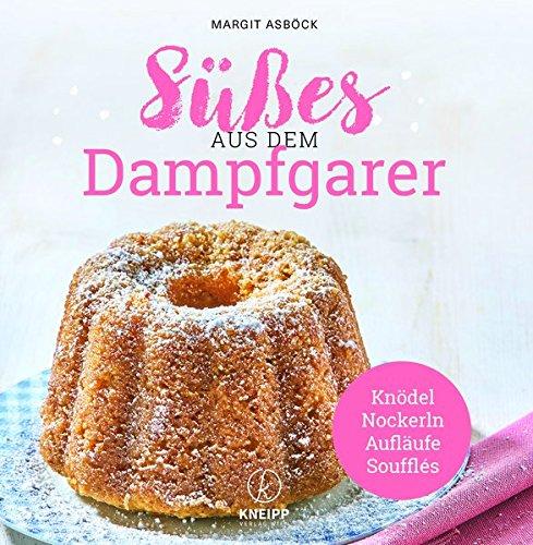 Süßes aus dem Dampfgarer: Knödel,Nockerln,Aufläufe & Souffles