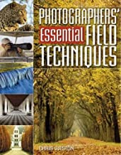 Photographers' Guide To Essential Field Techniques by Chris Weston (2006-04-01)