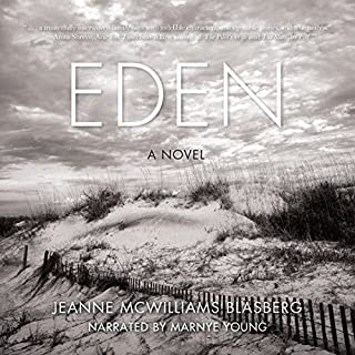 Eden     A Novel              By:                                                                                                                                 Jeanne McWilliams Blasberg                               Narrated by:                                                                                                                                 Marnye Young                      Length: 9 hrs and 57 mins     34 ratings     Overall 4.3