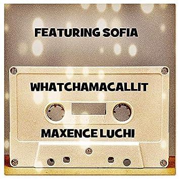 Whatchamacallit (feat. Sofia)