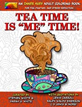 Tea Time is ME Time - An Inner Hues Adult Coloring Book: Fun, Fantasy, and Stress Reduction combining Art, Tea, Poetry, and Music for Relaxation, Meditation, and Creativity. (Volume 3)