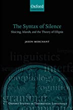 The Syntax of Silence: Sluicing, Islands, and the Theory of Ellipsis (Oxford Studies in Theoretical Linguistics, 1)
