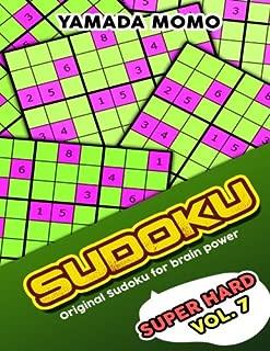 Sudoku Super Hard: Original Sudoku For Brain Power Vol. 7: Include 500 Puzzles Super Hard Level Plus Printable Version (Super Hard Level Original Sudoku For Brain Power) (Volume 7)