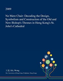 No Mere Chair: Decoding the Design, Symbolism and Construction of the Old and New Bishop's Thrones in Hong Kong's St. John's Cathedral