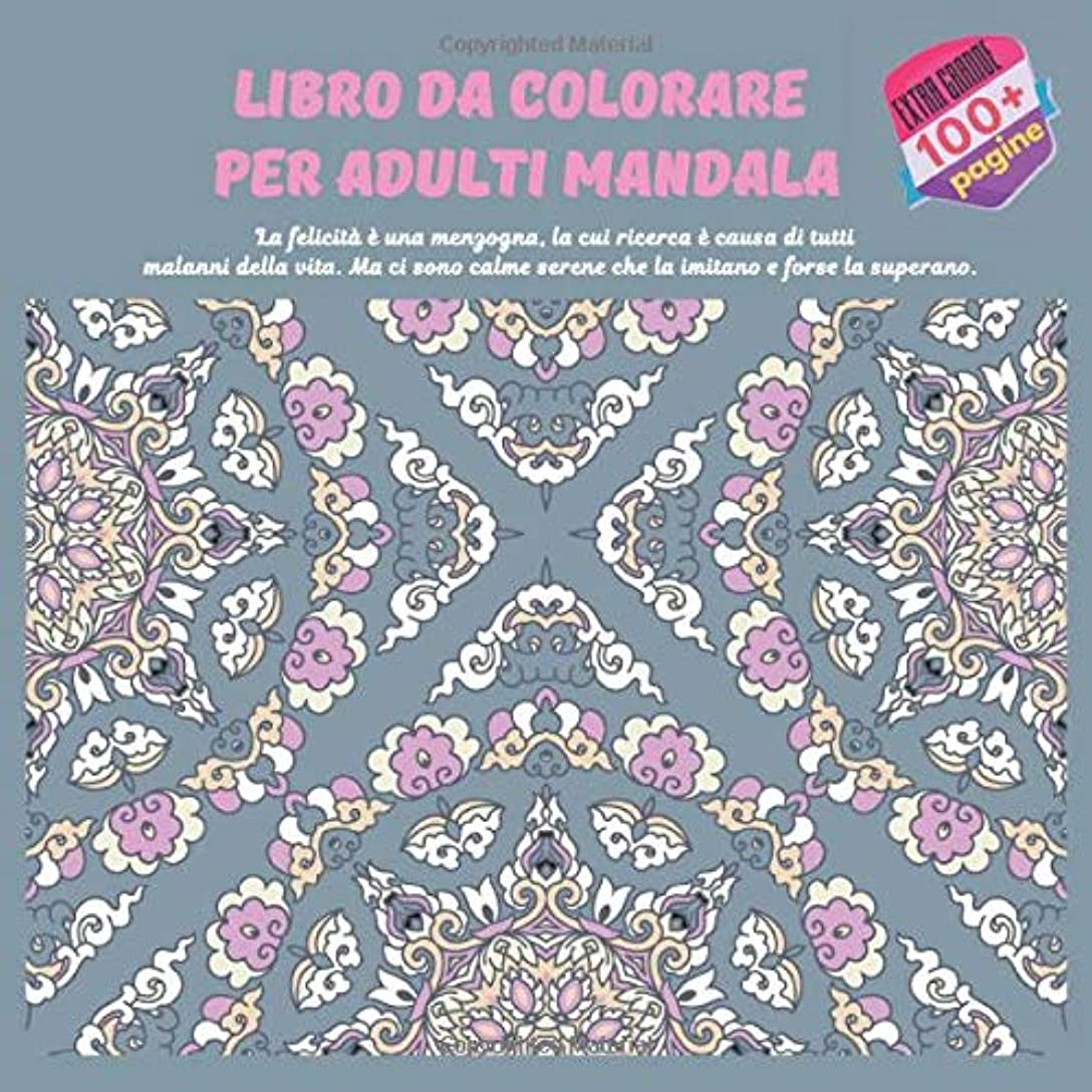 レクリエーション隙間デクリメントLibro da colorare per adulti Mandala - La felicità è una menzogna, la cui ricerca è causa di tutti - malanni della vita. Ma ci sono calme serene che la imitano e forse la superano.